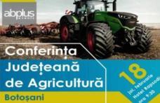 Conferinţa Judeteană de Agricultură Botoşani, un important eveniment din sectorul agricol. Vezi când are loc evenimentul!