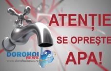 Nova Apaserv anunță întreruperea furnizării apei în municipiul Dorohoi şi localităţile limitrofe. Vezi perioada!