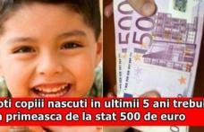 Copiii născuţi în ultimii cinci ani trebuie să primească de la stat 500 de euro