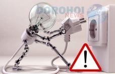Atenție dorohoieni! Se oprește alimentarea cu energie electrică pentru efecturarea unor lucrări. Vezi zonele afectate!