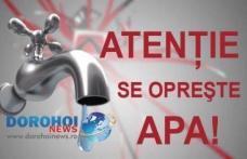 Atenție dorohoieni! Nova Apaserv întrerupe furnizarea apei în Dorohoi. Vezi zonele afectate!