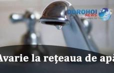 Avarie la conducta de distribuție apă din Dorohoi. Vezi zonele afectate!