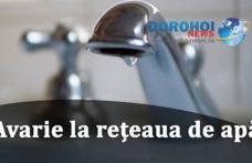 ANUNȚ Nova Apaserv Botoșani: O nouă avarie a apărut la conducta de distribuţie apă. Vezi zonele afectate!