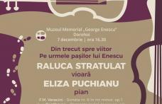 """""""Din trecut spre viitor. Pe urmele pașilor lui Enescu"""" concert la Muzeul Memorial """"George Enescu"""" Dorohoi"""
