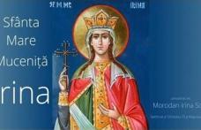 Sărbătoare mare în Biserica Ortodoxă. Sfânta Irina, inviată de Dumnezeu!