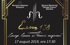 138 de ani de la nașterea lui George Enescu - Eveniment cultural de excepție organizat la Dorohoi