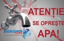 Atenție! Nova Apaserv anunță întreruperea furnizării apei în Dorohoi. Vezi străzile afectate!