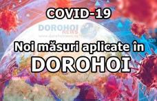 ATENȚIE! Incidența a depășit 3/1000 locuitori în Dorohoi. Vezi măsurile care se aplică pentru 14 zile!